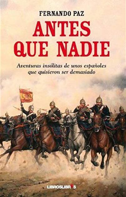Antes que nadie - Aventuras-insólitas de unos españoles que quisieron ser demasiado - Fernando Paz