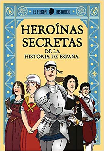 Heroínas secretas - De la historia de España - El fisgón histórico