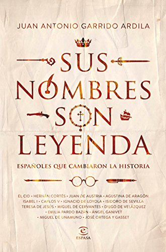 Sus nombres son leyenda - Españoles que cambiaron la historia - Juan Antonio Garrido Ardila